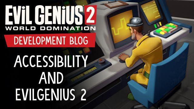 Accessibility and Evil Genius 2